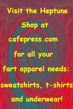 Visit the Heptune Shop at cafepress.com for all your farting apparel needs!